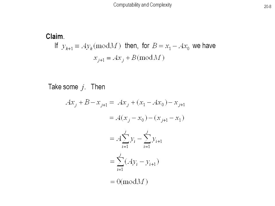 Computability and Complexity 20-8 Claim. If then, for we have Take some j. Then