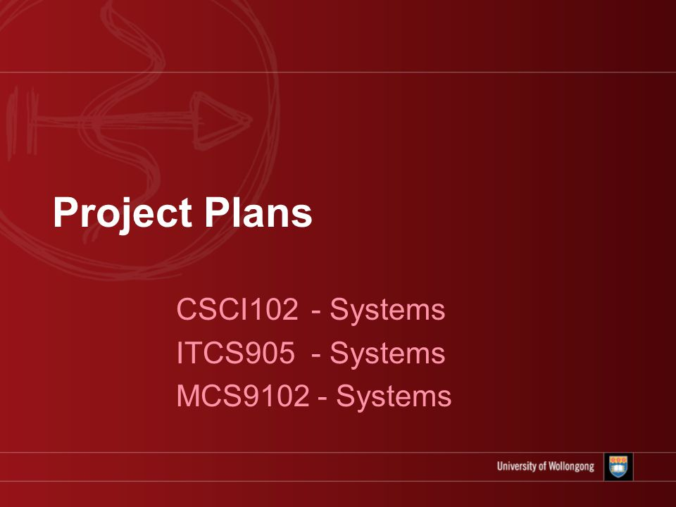 Project Plans CSCI102 - Systems ITCS905 - Systems MCS Systems