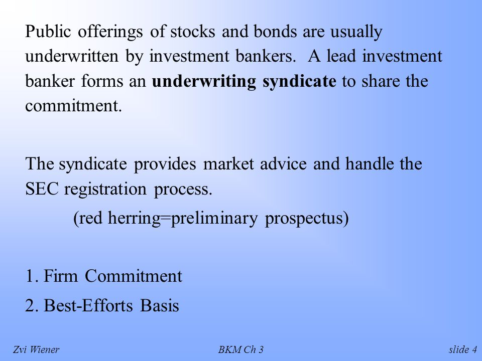 Zvi WienerBKM Ch 3 slide 4 Public offerings of stocks and bonds are usually underwritten by investment bankers.