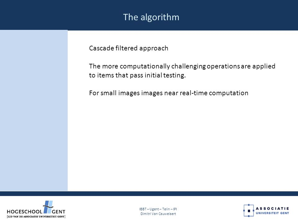 The algorithm Cascade filtered approach The more computationally challenging operations are applied to items that pass initial testing.