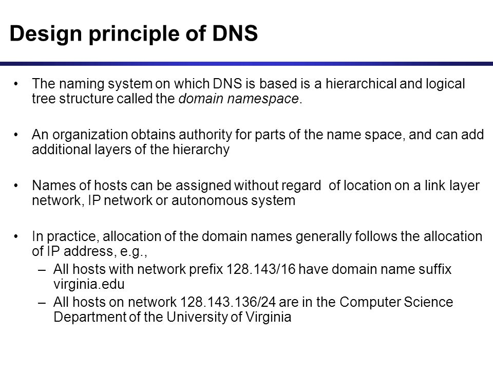Design principle of DNS The naming system on which DNS is based is a hierarchical and logical tree structure called the domain namespace.