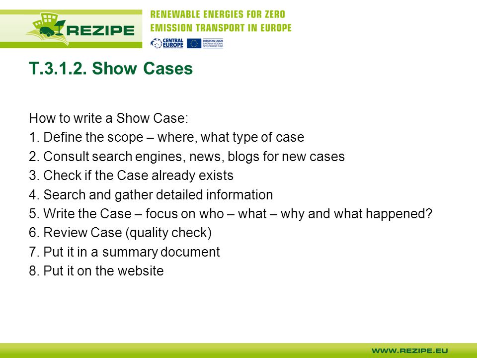 T Show Cases How to write a Show Case: 1. Define the scope – where, what type of case 2.