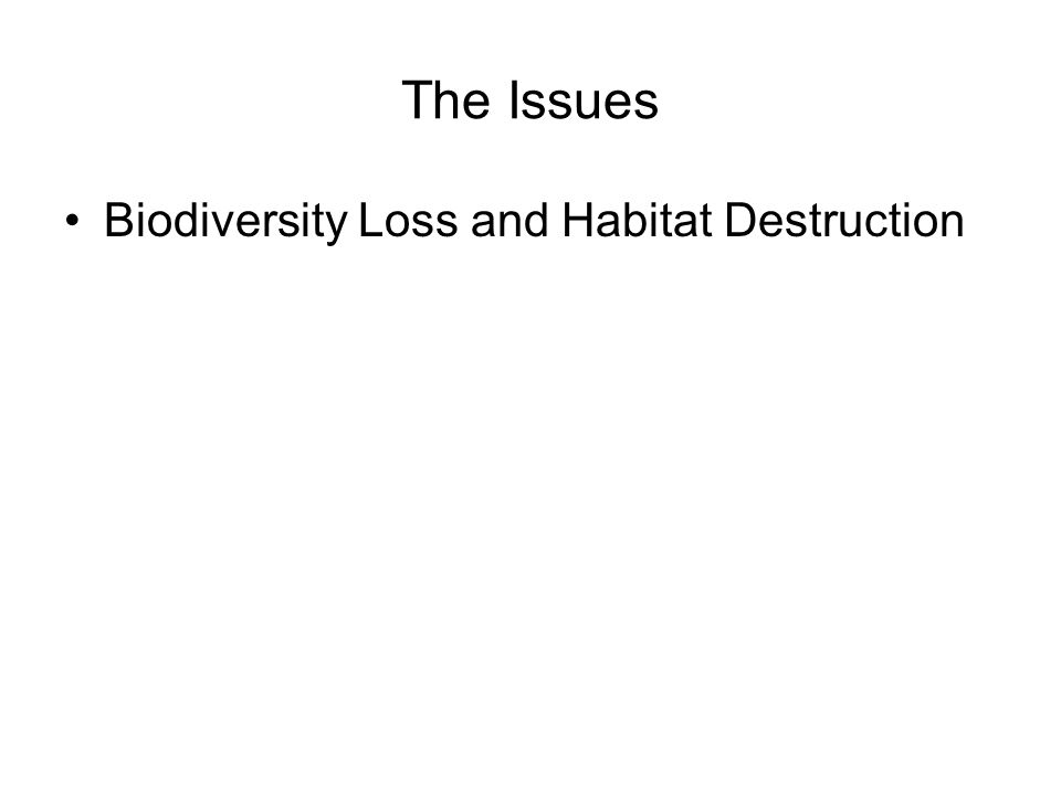 The Issues Biodiversity Loss and Habitat Destruction