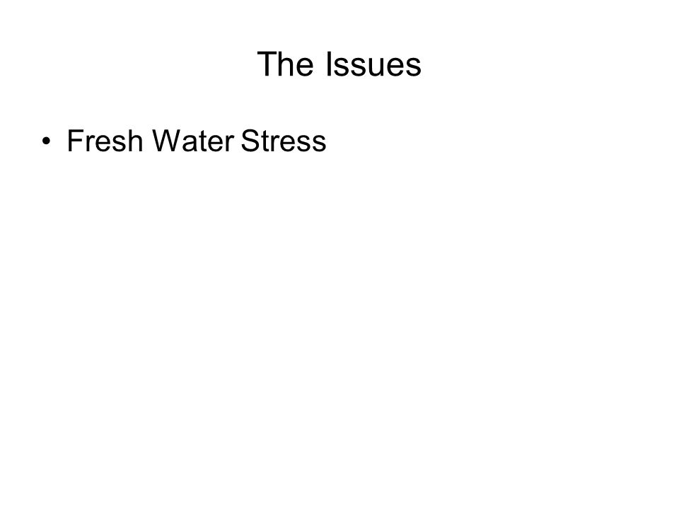 The Issues Fresh Water Stress