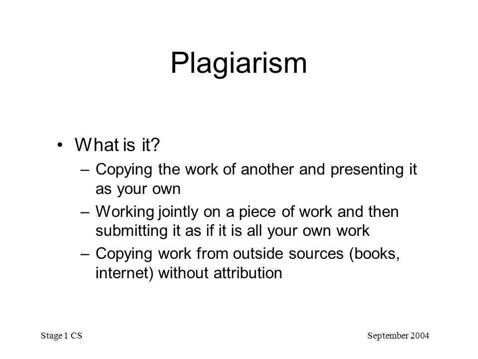 September 2004 Stage 1 CS Plagiarism What is it.