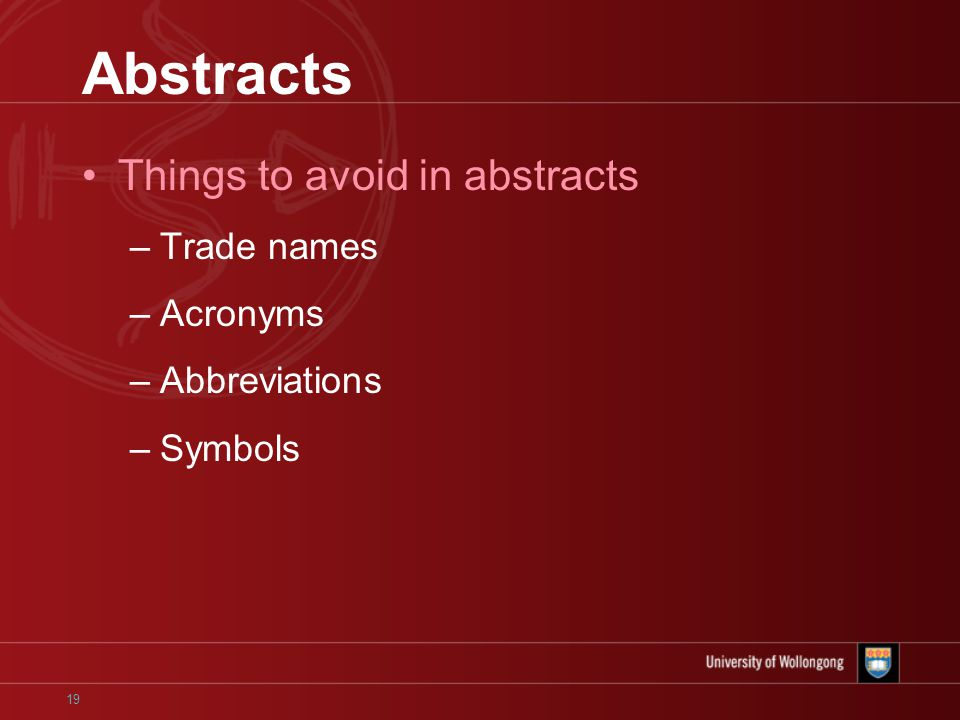 19 Abstracts Things to avoid in abstracts –Trade names –Acronyms –Abbreviations –Symbols
