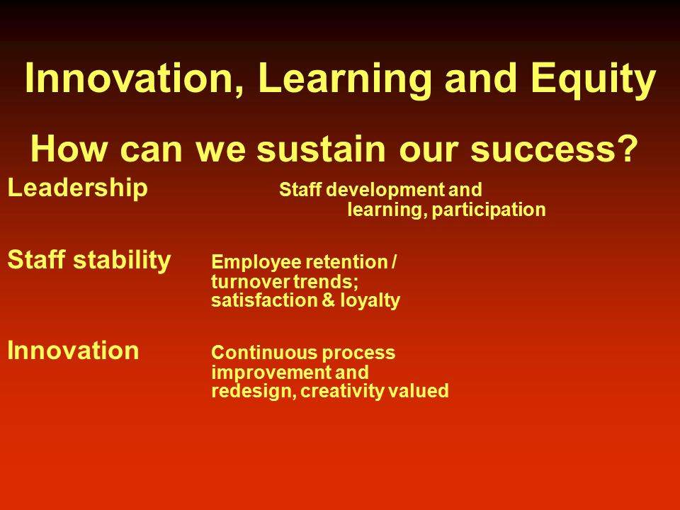Innovation, Learning and Equity How can we sustain our success.