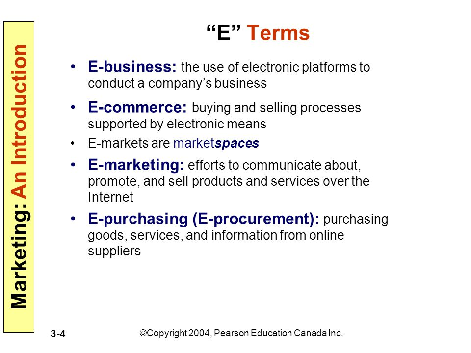 """Marketing: An Introduction ©Copyright 2004, Pearson Education Canada Inc. 3-4 """"E"""" Terms E-business: the use of electronic platforms to conduct a compa"""