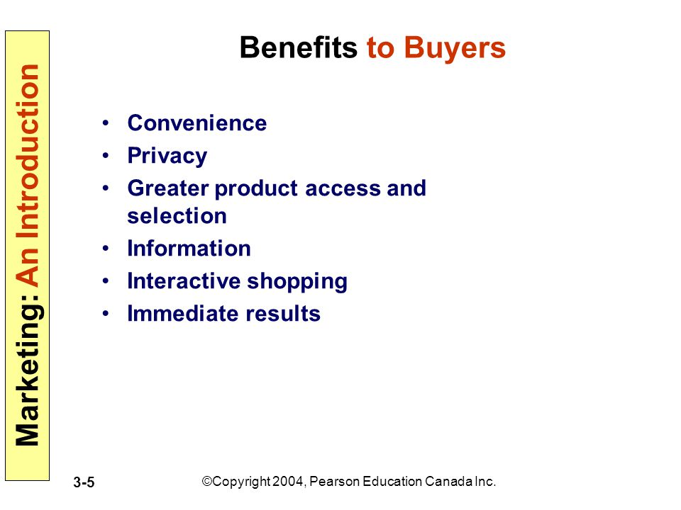 Marketing: An Introduction ©Copyright 2004, Pearson Education Canada Inc. 3-5 Benefits to Buyers Convenience Privacy Greater product access and select