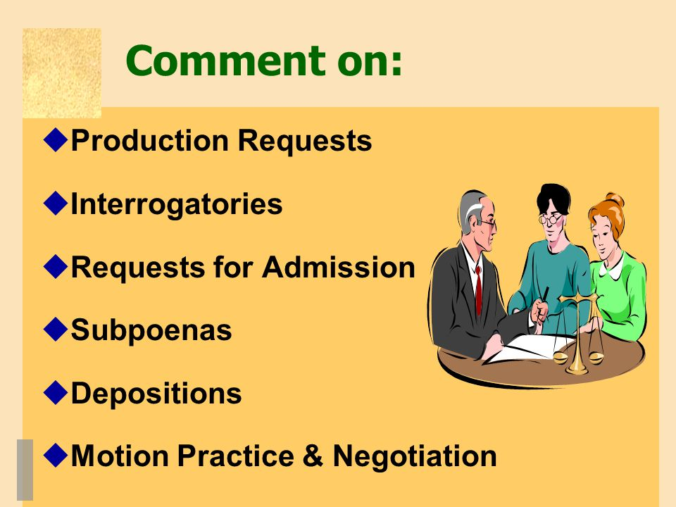 Comment on:  Production Requests  Interrogatories  Requests for Admission  Subpoenas  Depositions  Motion Practice & Negotiation