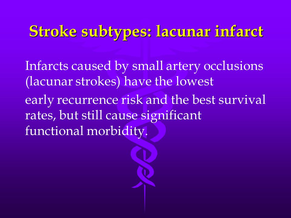 Stroke subtypes: lacunar infarct Infarcts caused by small artery occlusions (lacunar strokes) have the lowest early recurrence risk and the best survival rates, but still cause significant functional morbidity.