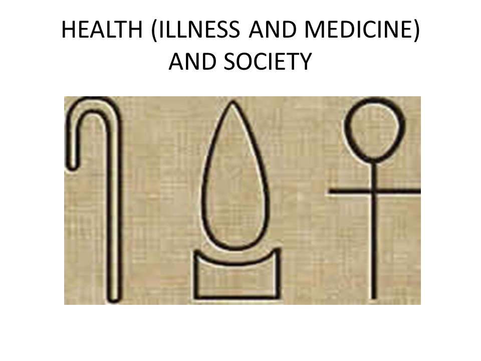 HEALTH (ILLNESS AND MEDICINE) AND SOCIETY