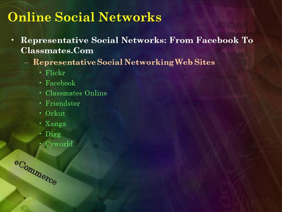 Online Social Networks Representative Social Networks: From Facebook To Classmates.Com – Representative Social Networking Web Sites Flickr Facebook Classmates Online Friendster Orkut Xanga Digg Cyworld