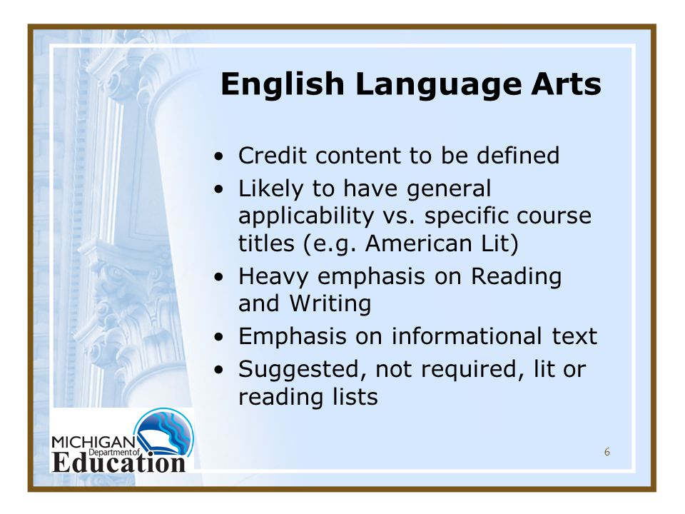 6 English Language Arts Credit content to be defined Likely to have general applicability vs.