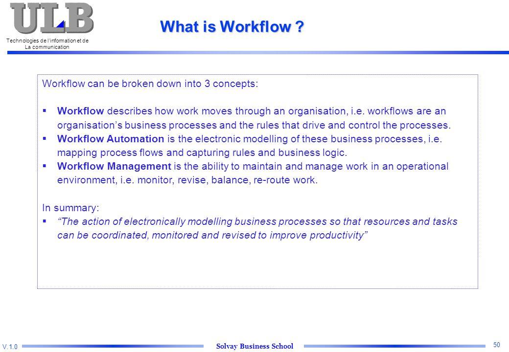 V.1.0 Solvay Business School Technologies de l'information et de La communication 50 What is Workflow .