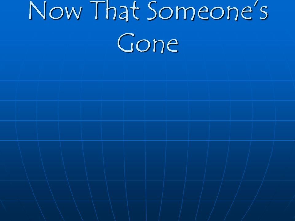 Now That Someone's Gone