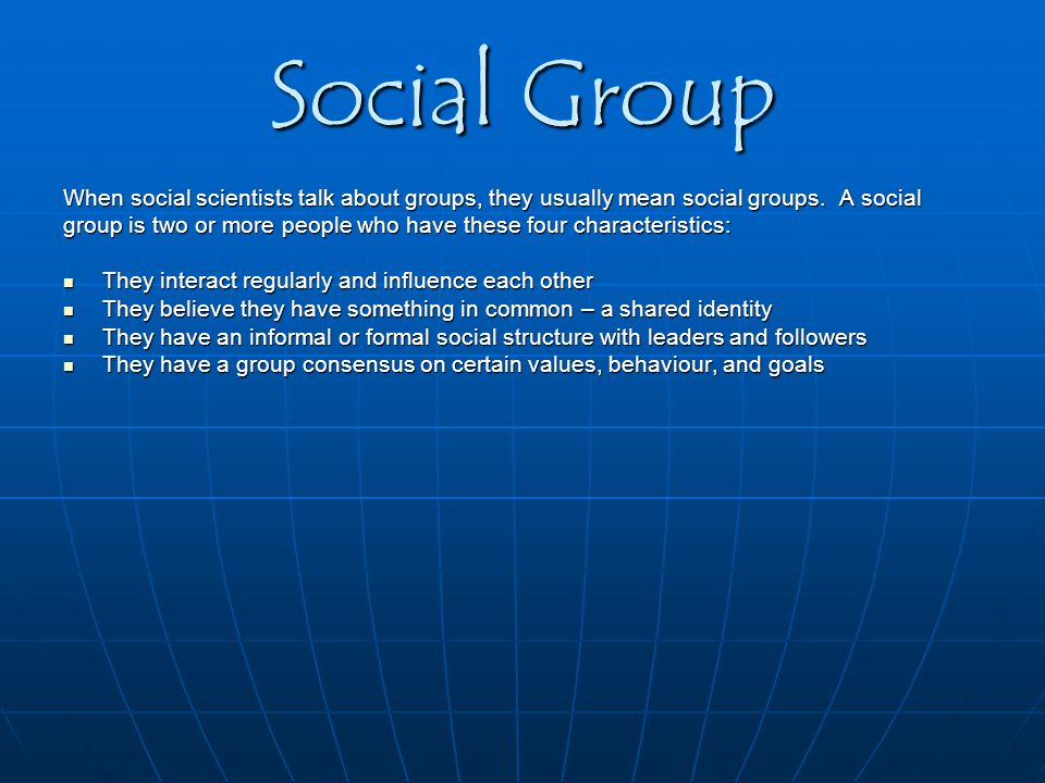 Social Group When social scientists talk about groups, they usually mean social groups.