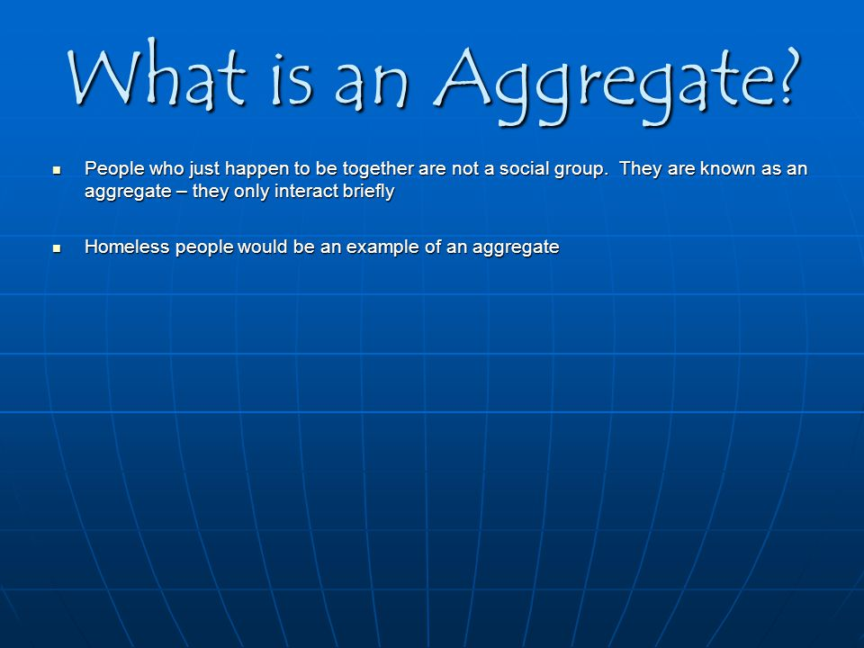 What is an Aggregate. People who just happen to be together are not a social group.