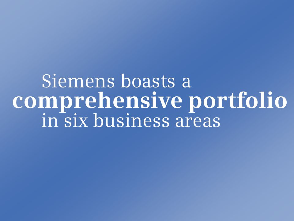 2005 The Company Siemens boasts a comprehensive portfolio in six business areas