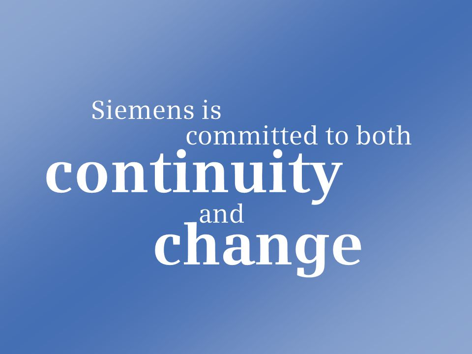 2005 The Company Siemens is committed to both continuity and change