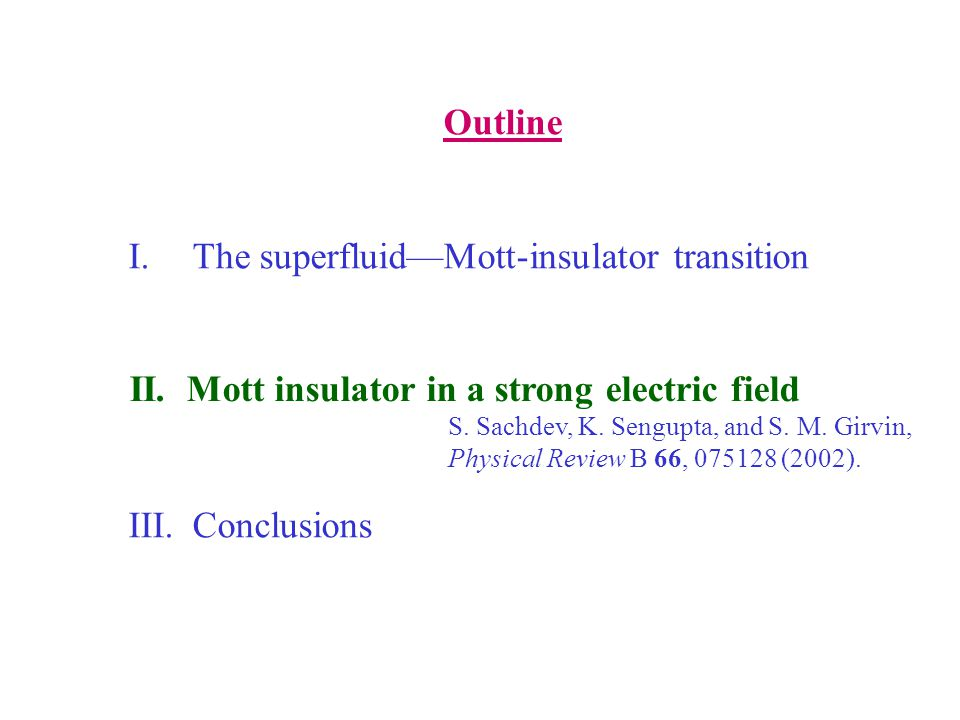 Outline I.The superfluid—Mott-insulator transition II.Mott insulator in a strong electric field.