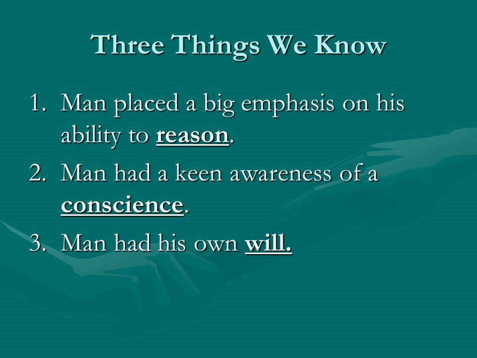 Three Things We Know 1.Man placed a big emphasis on his ability to reason.