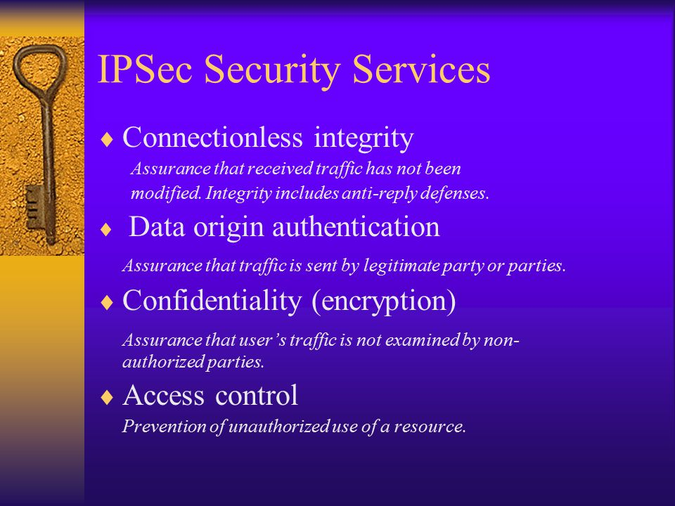 IPSec Security Services  Connectionless integrity Assurance that received traffic has not been modified.