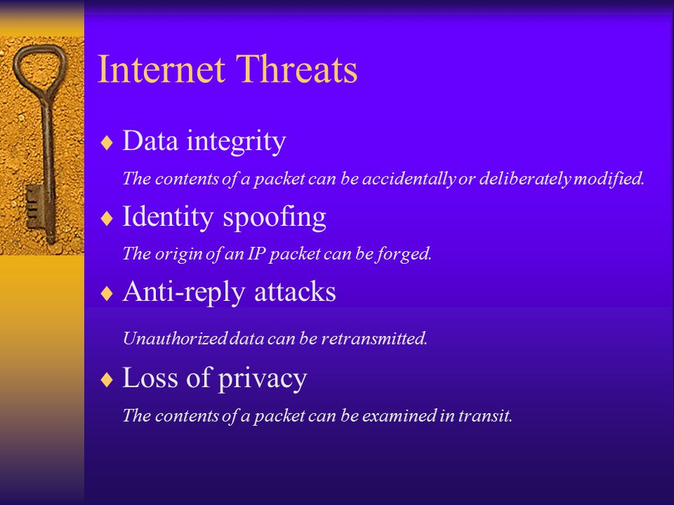 Internet Threats  Data integrity The contents of a packet can be accidentally or deliberately modified.