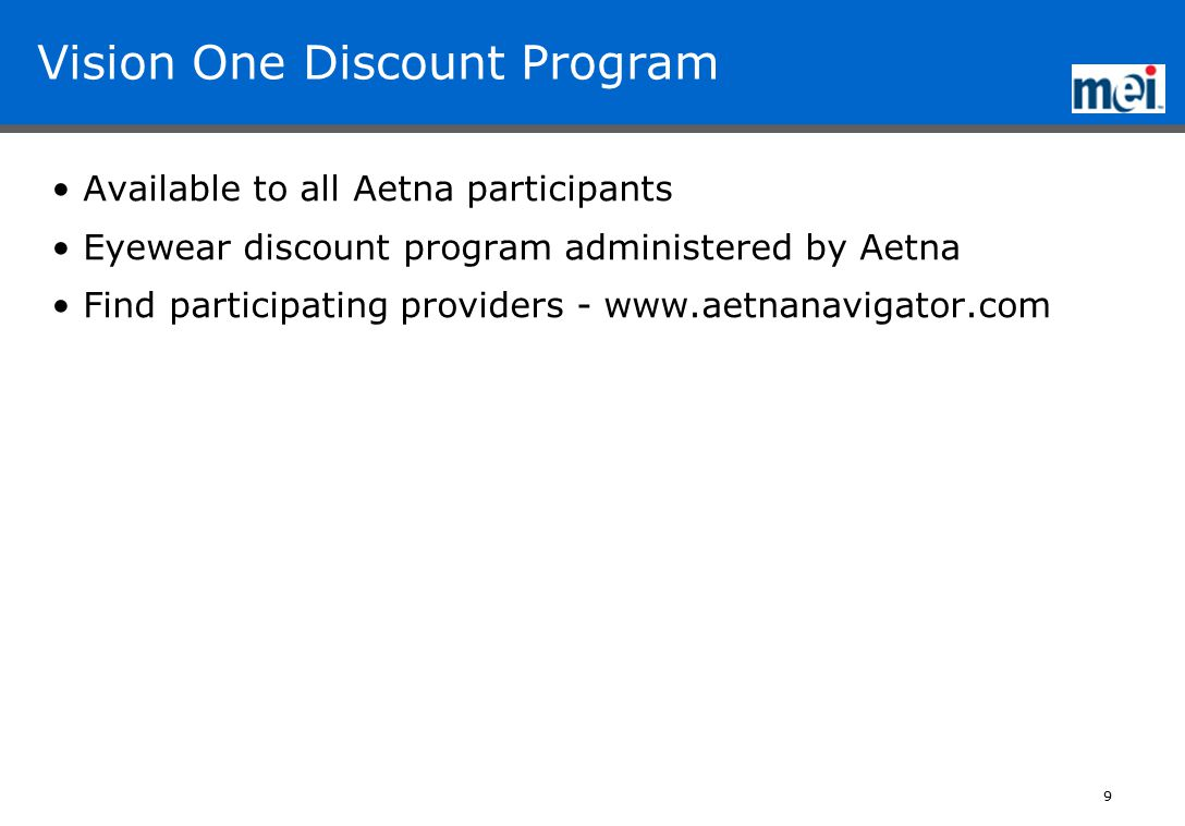 9 Vision One Discount Program Available to all Aetna participants Eyewear discount program administered by Aetna Find participating providers -