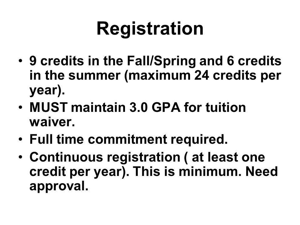 Registration 9 credits in the Fall/Spring and 6 credits in the summer (maximum 24 credits per year).