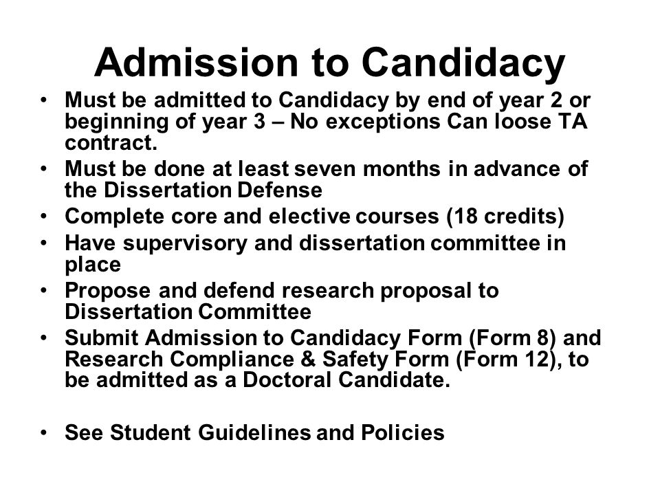 Admission to Candidacy Must be admitted to Candidacy by end of year 2 or beginning of year 3 – No exceptions Can loose TA contract.