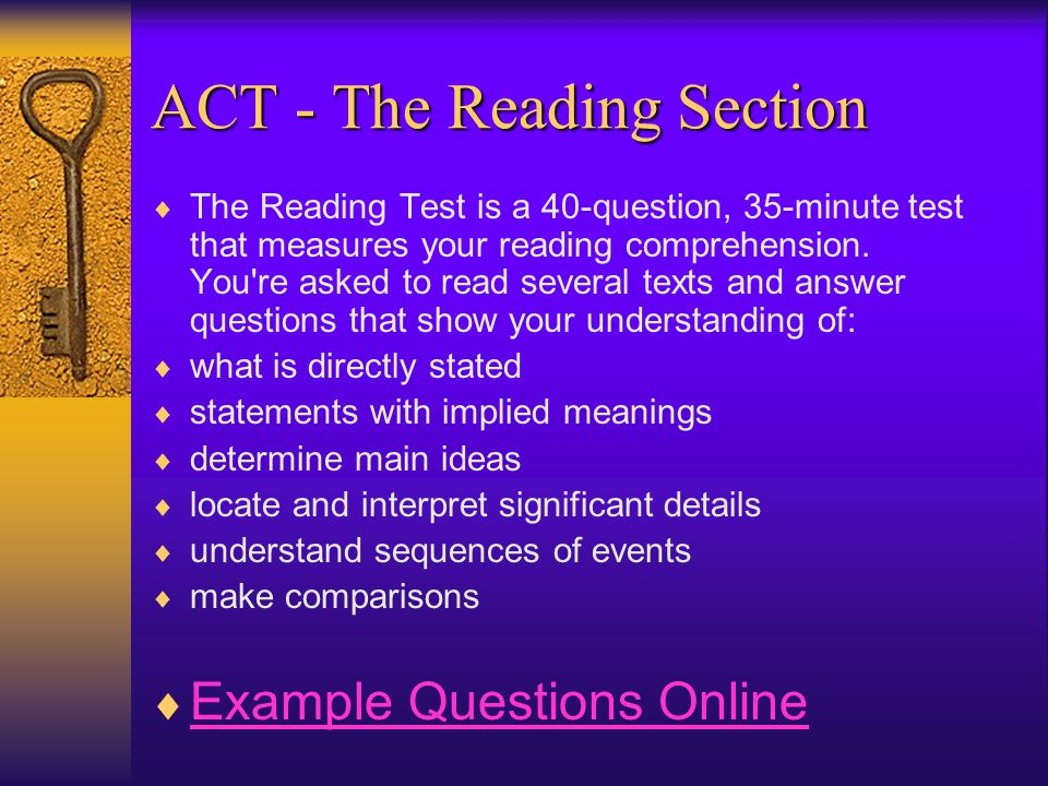 ACT - The Reading Section  The Reading Test is a 40-question, 35-minute test that measures your reading comprehension.