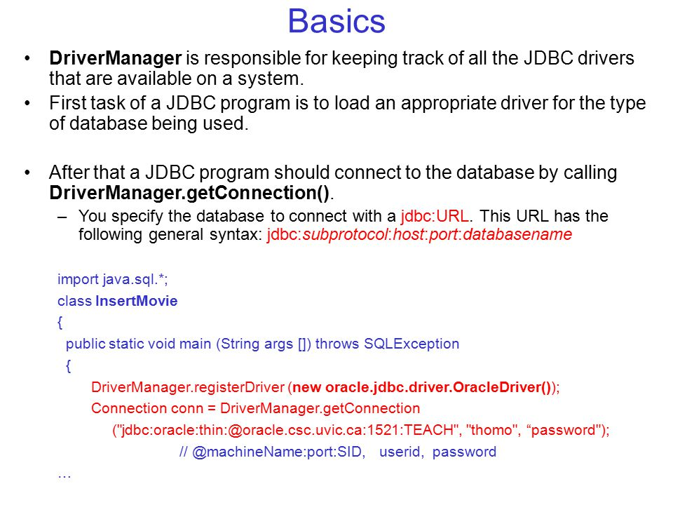 Basics DriverManager is responsible for keeping track of all the JDBC drivers that are available on a system.