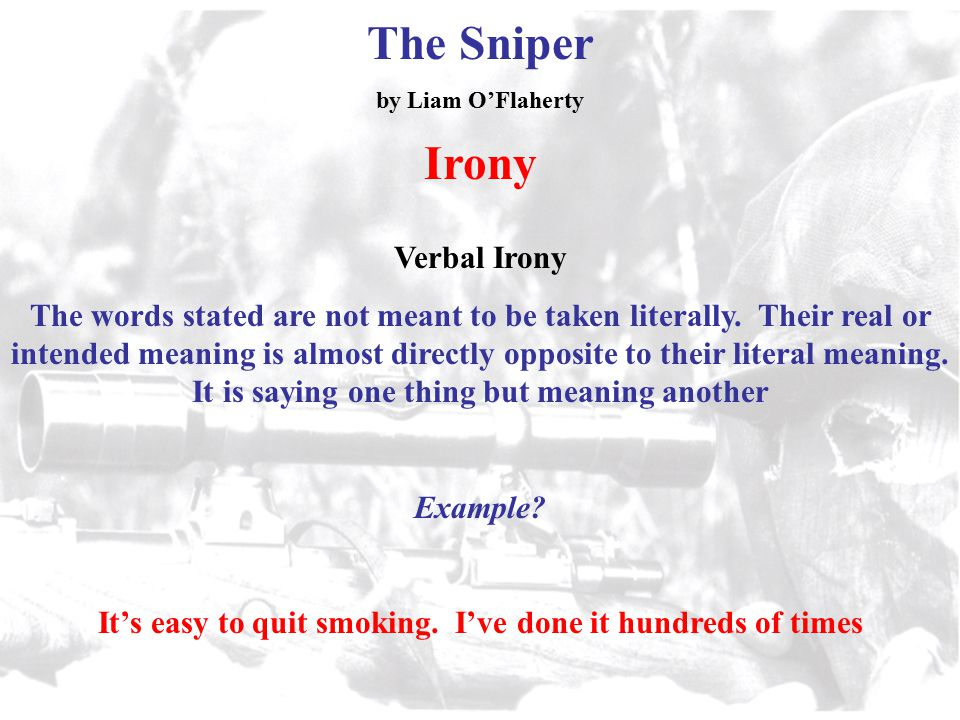 irony in the sniper The sniper by liam o'flaherty by bailey third person narration imagery personification suspense irony the free stater sniper being the republican sniper.