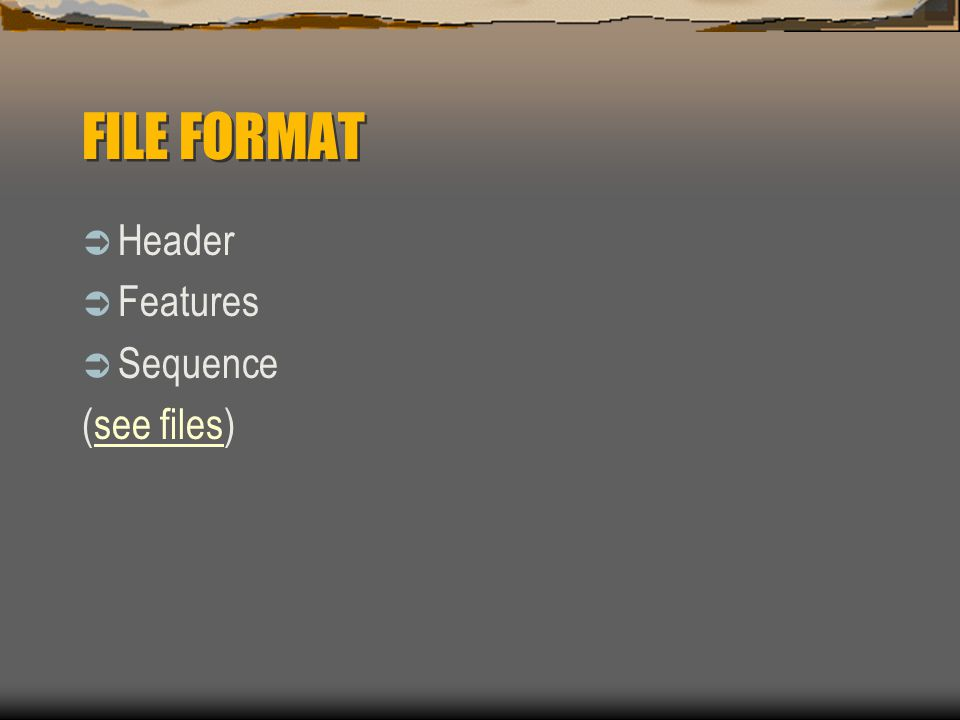 FILE FORMAT  Header  Features  Sequence (see files)see files