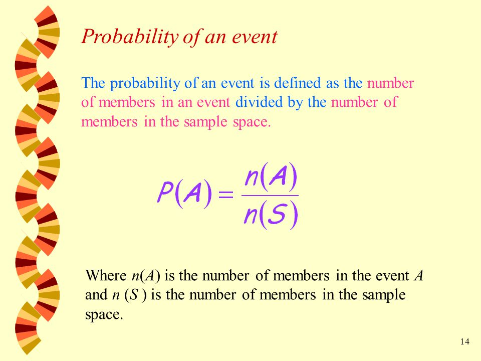 14 The probability of an event is defined as the number of members in an event divided by the number of members in the sample space.