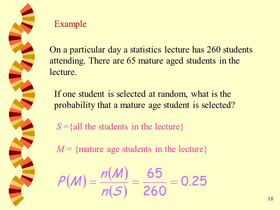 16 Example On a particular day a statistics lecture has 260 students attending.