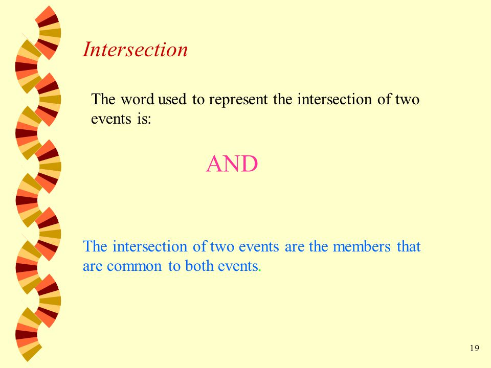 19 The intersection of two events are the members that are common to both events.