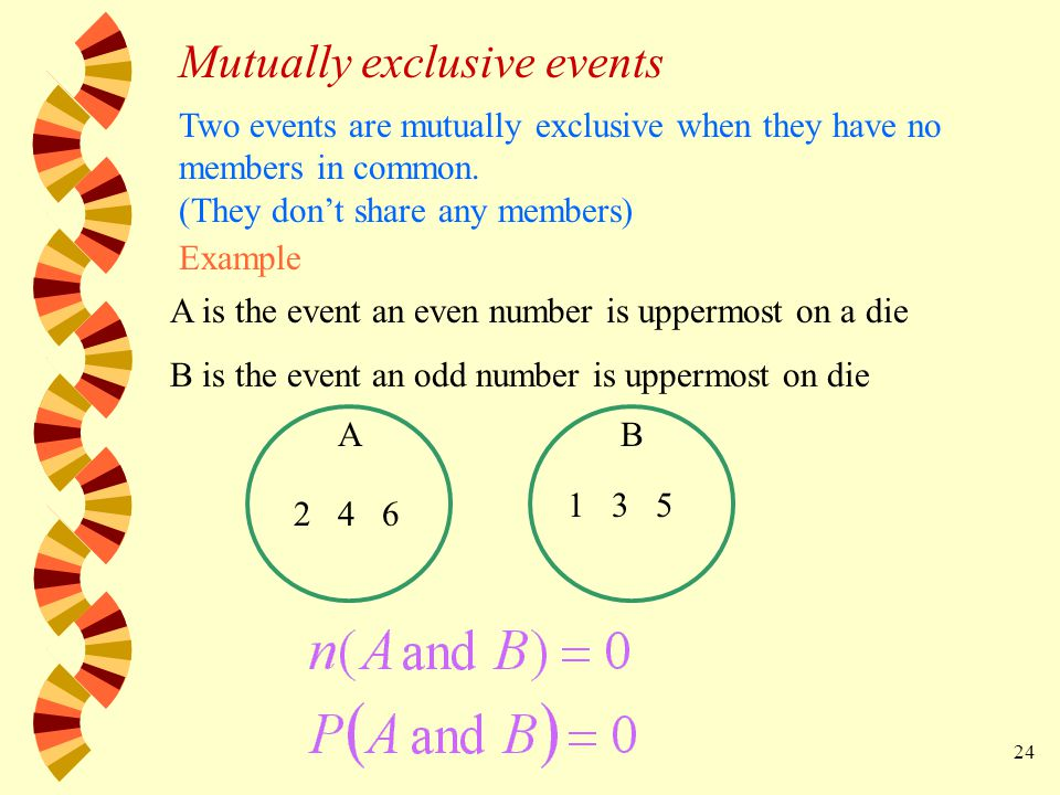 24 Two events are mutually exclusive when they have no members in common.