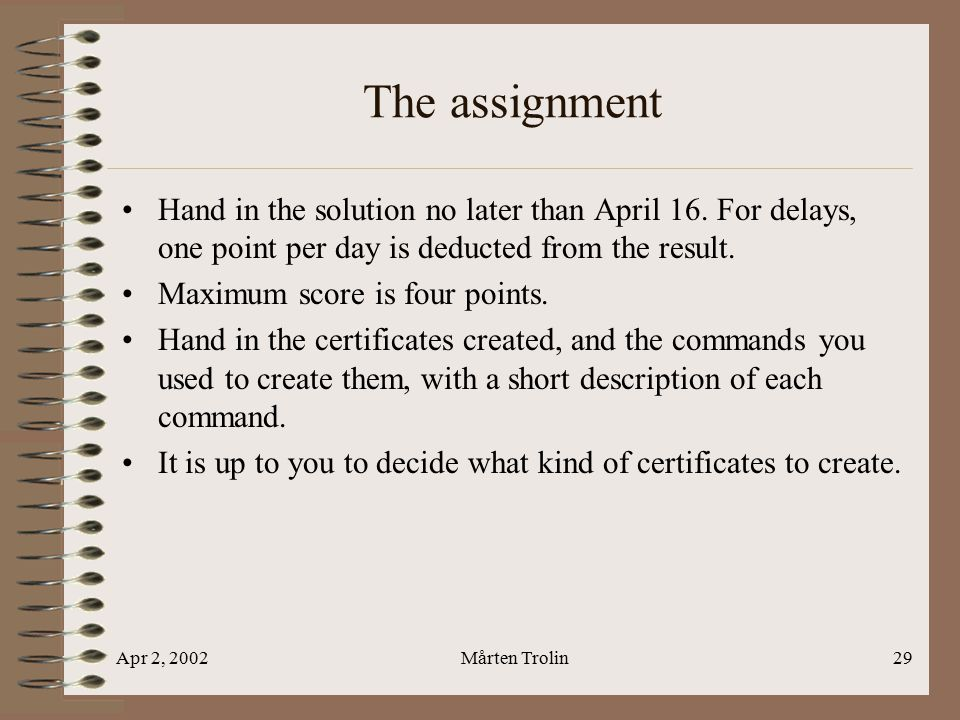 Apr 2, 2002Mårten Trolin29 The assignment Hand in the solution no later than April 16.