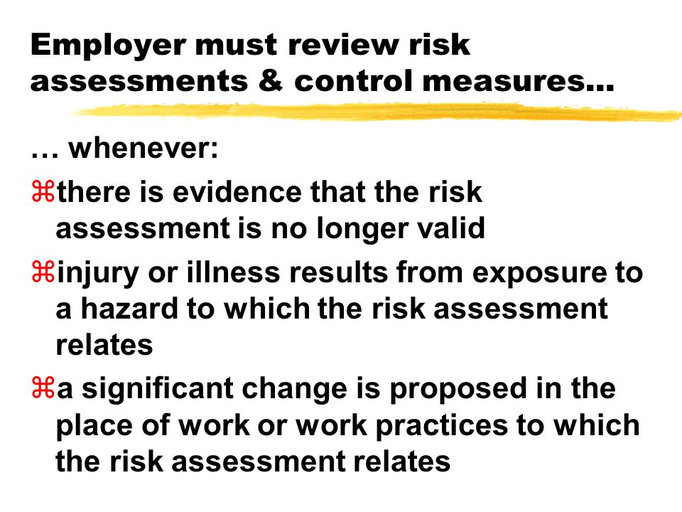 Employer must review risk assessments & control measures...