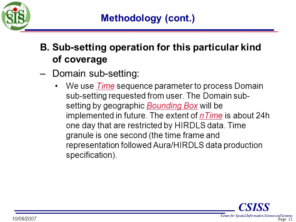 Page 13 CSISS Center for Spatial Information Science and Systems 10/08/2007 B.Sub-setting operation for this particular kind of coverage –Domain sub-setting: We use Time sequence parameter to process Domain sub-setting requested from user.