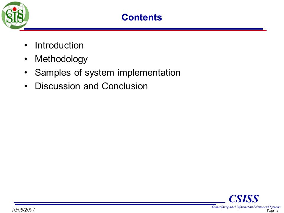 Page 2 CSISS Center for Spatial Information Science and Systems 10/08/2007 Contents Introduction Methodology Samples of system implementation Discussion and Conclusion