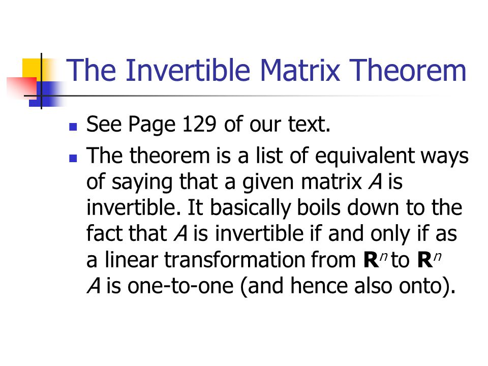 The Invertible Matrix Theorem See Page 129 of our text.