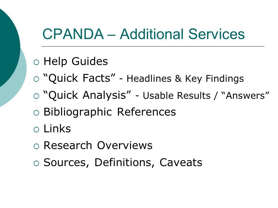 CPANDA – Additional Services  Help Guides  Quick Facts - Headlines & Key Findings  Quick Analysis - Usable Results / Answers  Bibliographic References  Links  Research Overviews  Sources, Definitions, Caveats