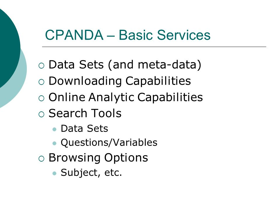 CPANDA – Basic Services  Data Sets (and meta-data)  Downloading Capabilities  Online Analytic Capabilities  Search Tools Data Sets Questions/Variables  Browsing Options Subject, etc.