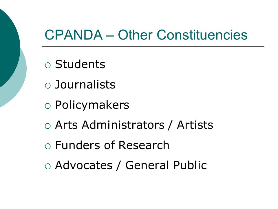 CPANDA – Other Constituencies  Students  Journalists  Policymakers  Arts Administrators / Artists  Funders of Research  Advocates / General Public
