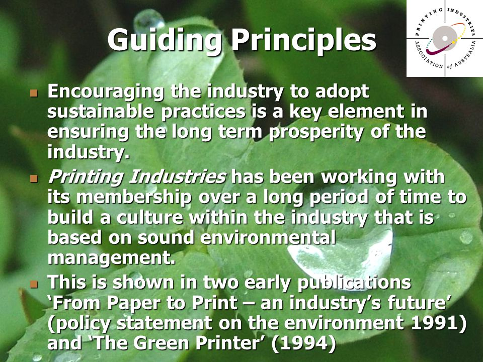 Guiding Principles Encouraging the industry to adopt sustainable practices is a key element in ensuring the long term prosperity of the industry.