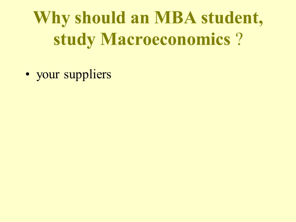 Why should an MBA student, study Macroeconomics your suppliers