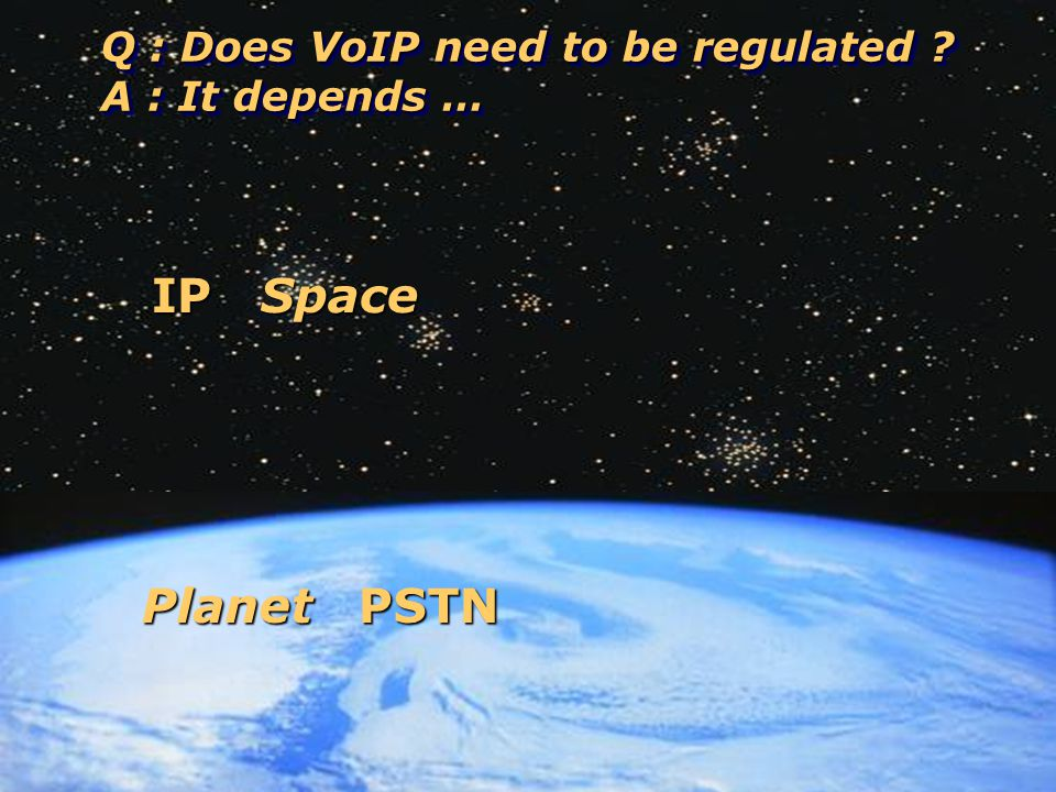 4 IP Space Planet PSTN Q : Does VoIP need to be regulated .